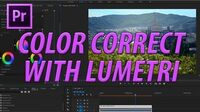 How to Use Lumetri Color Effect in Adobe Premiere CC (2017) to Color Correct Color Grade