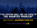 Episode 701: The Venture Bros. & The Curse of the Haunted Problem