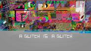 A Glitch is a Glitch titlecard