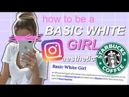 HOW TO BE A BASIC WHITE GIRL