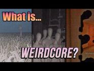 Why Weirdcore Works
