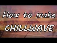 How to make CHILLWAVE