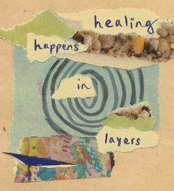 Healing happens in layers.jpg