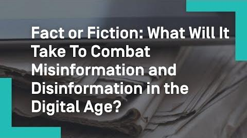 Fact_or_Fiction_What_Will_It_Take_To_Combat_Misinformation_and_Disinformation_in_the_Digital_Age?