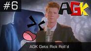 AGK Episode -6- AGK Gets Rick Roll'd