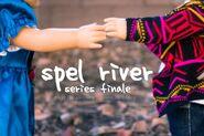 Spel River (Series Finale)