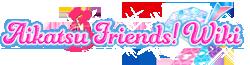 Aikatsu Friends! Wiki