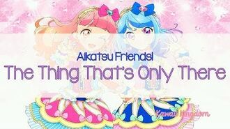Aikatsu_Friends!_OP2_-_The_Thing_That's_Only_There_FULL_SUB-ESP