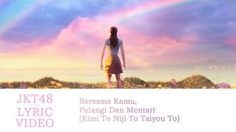 Official_Lyric_Video_Bersama_Kamu,_Pelangi_Dan_Mentari_(Kimi_To_Niji_To_Taiyou_To)_-_JKT48