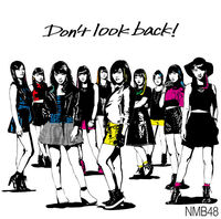 606px-NMB48 - Don't Look Back! Type A Reg.jpg