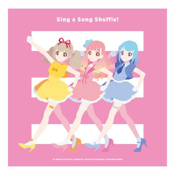 "TV Anime/Data Carddass ""Aikatsu on Parade!"" Featured Songs Album - Sing a Song Shuffle!"