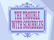 The Trouble With Scribbles title card (1).jpg