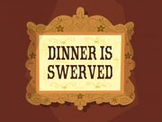 Dinner is Swerved title card.jpg