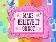 Make Believe It or Not.png