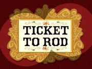 Ticket to Rod title card.jpg