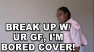 SINGING BREAK UP WITH YOUR GIRLFRIEND I'M BORED BC SINGLE