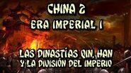 CHINA 2 Era Imperial (Parte 1) - Dinastías Qin, Han y el Periodo de División