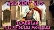 ASIA CENTRAL 5 Tamerlán y el Fin de los Mongoles - Imperio Timúrida Timur