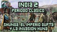 INDIA 2 Periodo Clásico - Shunga, el Imperio Gupta y la invasión de los Hunos
