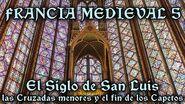 FRANCIA MEDIEVAL 5 El Siglo de San Luis, las Cruzadas Menores y el fin de los Capetos