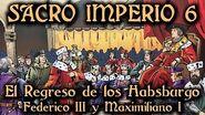 SACRO IMPERIO 6 El Regreso de los Habsburgo - Federico III y Maximiliano I