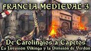 FRANCIA MEDIEVAL 3 De Carolingios a Capetos -La invasión vikinga y la división de Verdún