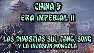 CHINA 3 Era Imperial (Parte 2) - Dinastías Sui, Tang, Song y la invasión mongola
