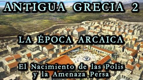 ANTIGUA GRECIA 2 La Época Arcaica - El nacimiento de las Polis y la Amenaza Persa (Docu Historia)