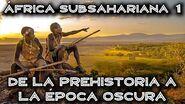ÁFRICA SUBSAHARIANA 1 De la Prehistoria a la Época Oscura (Documental Historia)