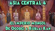 ASIA CENTRAL 4 El Imperio Mongol - Ogodei, Mongke y Kublai Kan