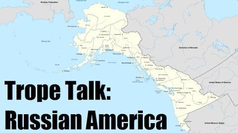 Trope_Talk_Russian_America