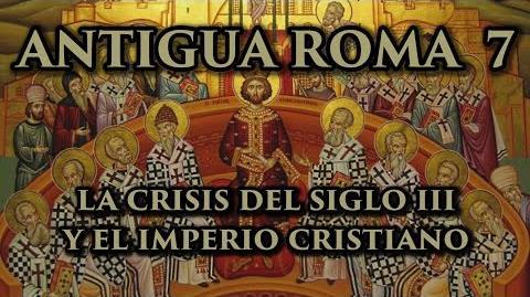 ANTIGUA ROMA 7 La Crisis del Siglo III y el Imperio cristiano de Constantino I el Grande (Historia)