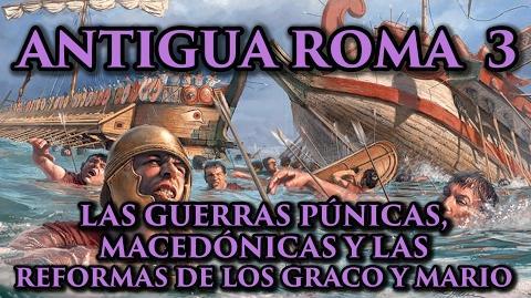 ANTIGUA ROMA 3 Las Guerras Púnicas, Macedónicas, y las reformas de Graco y Cayo Mario (Historia)