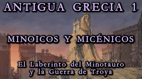 ANTIGUA GRECIA 1 Minoicos y Micénicos - El laberinto del Minotauro y la Guerra de Troya (Historia)
