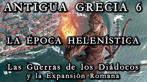 ANTIGUA GRECIA 6 La Época Helenística -Las Guerras de los Diádocos y la expansión romana (Historia)