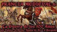 FRANCIA MEDIEVAL 6 La Guerra de los 100 años - Los Valois, la Peste Negra, Juana de Arco y Borgoña