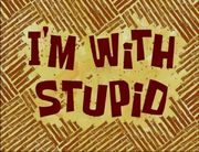 I'm With Stupid.png