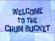 Welcome to the Chum Bucket.png