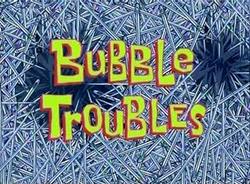 Bubble Troubles.png