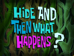 Hide and Then What Happens.png