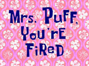 Mrs. Puff, You're Fired.png