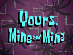 Yours, Mine and Mine.png