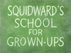 Squidward's School for Grown-Ups.png
