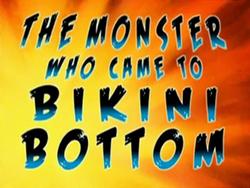The Monster Who Came to Bikini Bottom.png