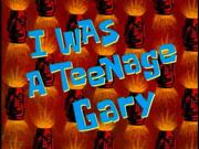 I Was a Teenage Gary.png