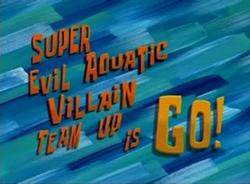 Super Evil Aquatic Villain Team Up is Go!.png