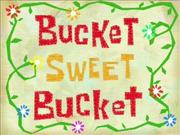 Bucket Sweet Bucket.png