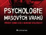Psychologie masových vrahů: Příběhy temné duše a nemocné společnosti