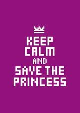 Keep calm an save the princess.jpg