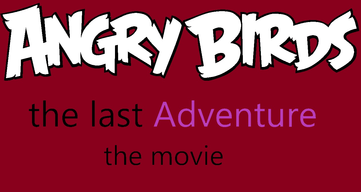 Angry birds:the last Adventure:the movie